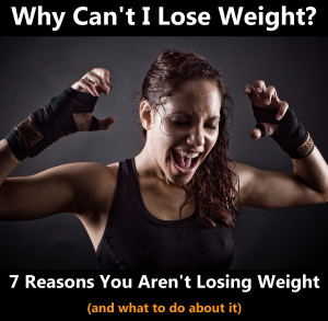 7 Reasons You Aren't Losing Weight