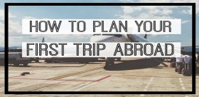 How To Plan A Trip Abroad?